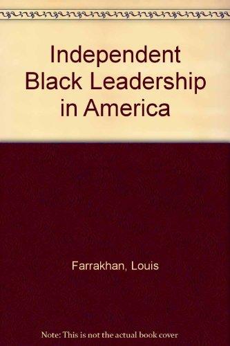 Independent Black Leadership in America: Minister Louis Farrakhan, Dr. Lenora B. Fulani, Reverend Al Sharpton