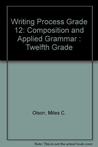 Writing Process: Composition and Applied Grammar : Twelfth Grade