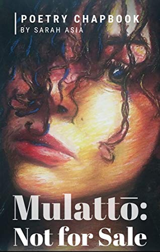 Mulatto: Not for Sale: Poetry Chapbook by [Asia, Sarah]