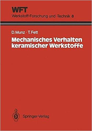 Mechanisches Verhalten Keramischer Werkstoffe: Versagensablauf, Werkstoffauswahl, Dimensionierung (WFT Werkstoff-Forschung und -Technik) (German Edition): Volume 8