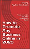 How to Promote Any Business Online in 2020: Your Concrete Business Foundation Guide