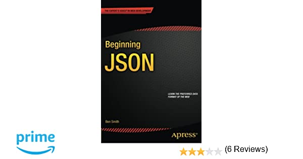 beginning json ben smith 9781484202036 amazoncom books