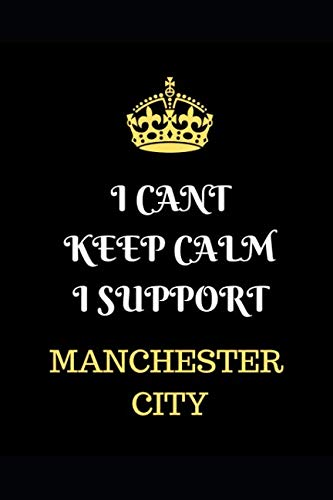 I Cant Keep Calm I Support Manchester City: Funny Football  Writing 120 pages Notebook Journal -  Small Lined  (6