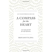 A Compass For The Heart: Let your stories guide you: A 90-day journal for self-reflection