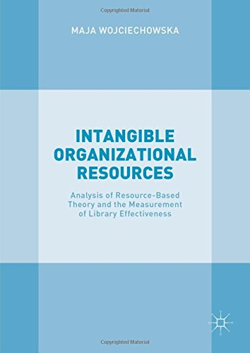 Intangible Organizational Resources: Analysis of Resource-Based Theory and the Measurement of Library Effectiveness