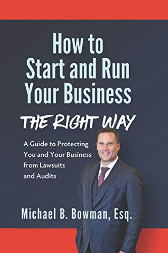 How to Start and Run Your Business The Right Way: A Guide to Protecting You and Your Business from Lawsuits and Audits (How A Run Corporation To)