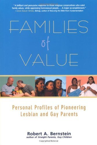 Families of Value: Personal Profiles of Pioneering Lesbian and Gay Parents by [Bernstein, Robert A.]