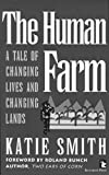 The Human Farm : A Tale of Changing Lives and Changing Lands, Smith, Katie, 1565490401