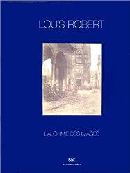 Louis Robert 1810-1882 - L'alchimie des images