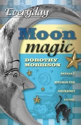 Everyday Moon Magic( Spells & Rituals for Abundant Living)[EVERYDAY MOON MAGIC][Paperback] - Everyday Moon Magic