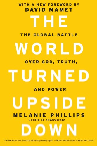 The World Turned Upside Down: The Global Battle over God, Truth, and Power by [Phillips, Melanie]