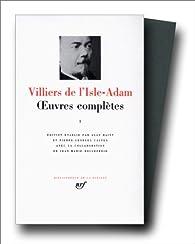 Villiers de l'Isle-Adam : Oeuvres complètes, tome 1 par Auguste de  Villiers de l'Isle-Adam