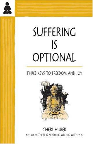 Suffering Is Optional: Three Keys to Freedom and Joy pdf epub