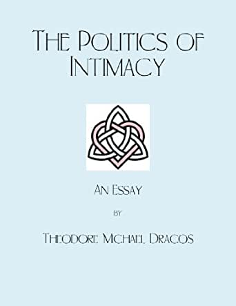An Essay The Politiks Of Intimacy Kindle Edition By Theodore