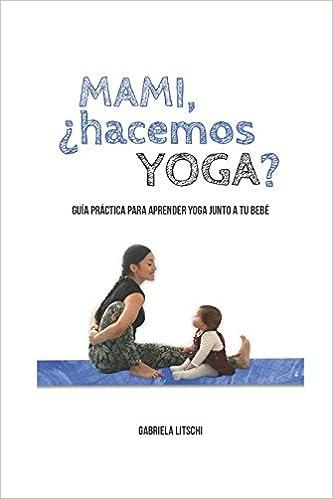 Guía Práctica para aprender yoga junto a tu bebé  Amazon.es  Gabriela  Litschi  Libros 4e5811e14ecc