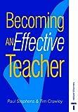 Becoming an Effective Teacher, Paul Stephens and Tim Crawley, 0748719350