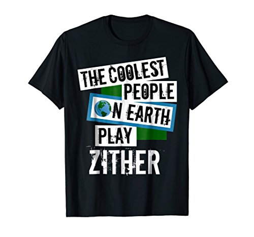 The Coolest People on Earth Play Zither Cool String Instrument T-Shirt