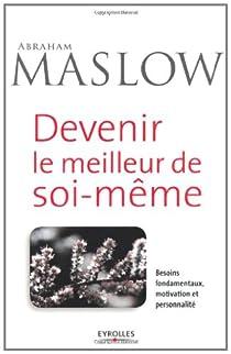 Devenir le meilleur de soi-même : Besoins fondamentaux, motivation et personnalité par Maslow