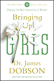 Bringing Up Girls: Practical Advice and Encouragement for Those Shaping the Next Generation of Women (English Edition)