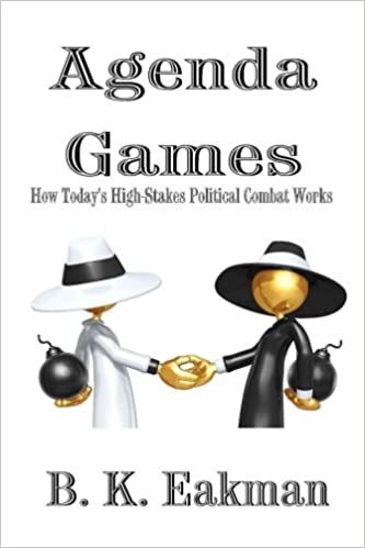 Agenda Games: How Todays High-Stakes Political Combat Works ...