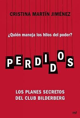 Perdidos: ¿Quién maneja los hilos del poder? Los planes secretos del Club Bilderberg MR Ahora: Amazon.es: Martín Jiménez, Cristina: Libros