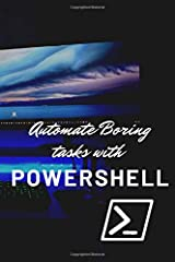 Automate boring tasks with Powershell: SysAdmin notebook with motivation quote and Powershell syntax examples - 110 pages (82 blank pages for notes) Paperback