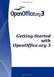 Getting Started with Open Office .Org 3: Openoffice.Org 3.0
