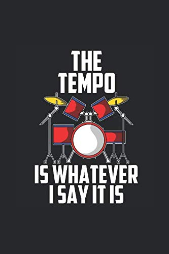 The Tempo Is Whatever I Say It Is: Drums Notebook, Blank Lined (6