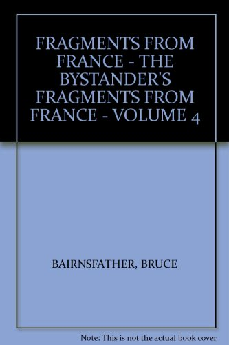 FRAGMENTS FROM FRANCE - THE BYSTANDER'S FRAGMENTS FROM FRANCE - VOLUME 4