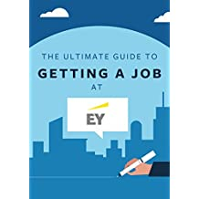 The Ultimate Guide To Getting A Job At EY: Discover insider secrets on applying & interviewing for a job at one of the Big 4 accounting firms (Big 4 Interview Guides Book 2)