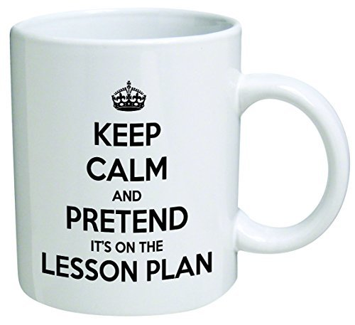 Keep calm and pretend it's on the lesson plan. Teacher, school - Coffee Mug © By Heaven Creations 11 oz -Funny Inspirational and motivational]()