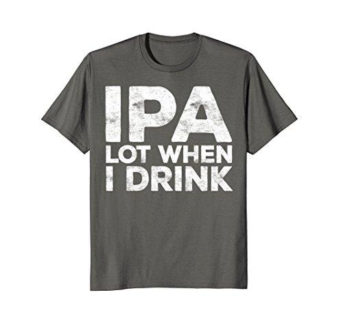 Mens IPA Lot When I Drink T-Shirt Funny Beer Lover Gift Shirt Large Asphalt