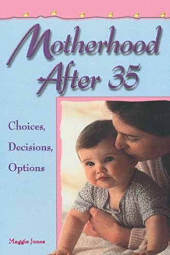 Image: Motherhood After 35: Choices, Decisions, Options, by Maggie Jones. Publisher: Da Capo Press; 1 edition (March 22, 1998)