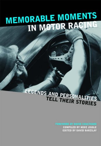 Memorable Moments in Motor Racing: Legends and Personalities Tell Their Stories David Barzilay