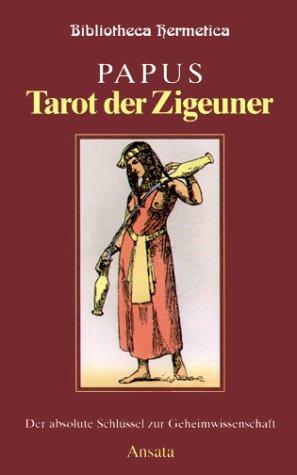 Tarot der Zigeuner: Der absolute Schlüssel zur Geheimwissenschaft