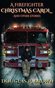 A Firefighter Christmas Carol: And Other Stories