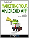 The Best Book on Marketing Your Android App, Eddie Kim, 1466215135