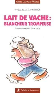 Lait de vache : Blancheur trompeuse par Anne Laroche-Walter