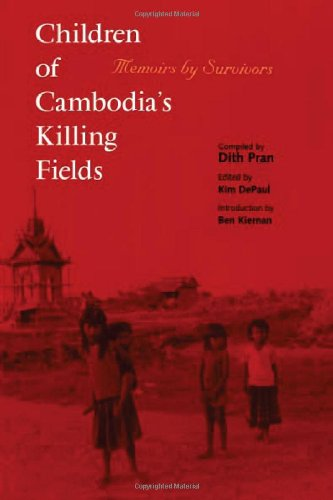 Children of Cambodia's Killing Fields: Memoirs by Survivors (The Death And Life Of Dith Pran)