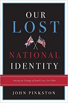 Book Our Lost National Identity: Tracing the Lineage of Israel's Lost Ten Tribes by John Pinkston (2008)