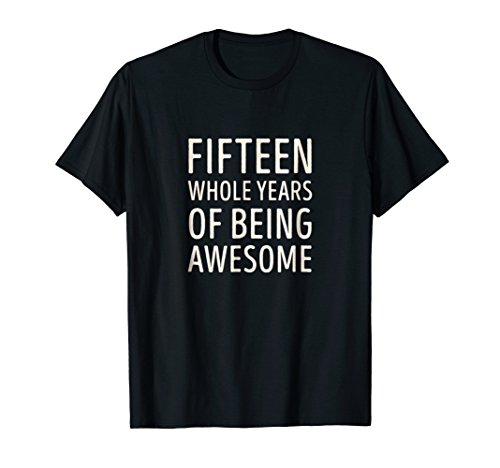 fifteen whole years of being awesome T Shirt