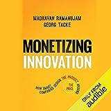Monetizing Innovation: How Smart Companies Design
