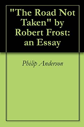 excellent ideas for creating the road not taken by robert frost essay essay on the road not taken by robert frost garson 05 2016 from this line the reader gets the impression that the persona took the road less