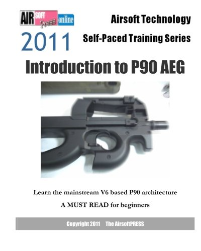 Airsoft Technology Self-Paced Training Series: Introduction to P90 AEG: Learn the mainstream V6 based P90 architecture
