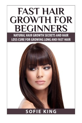 Download Fast Hair Growth for Beginners: Natural Hair Growth Secrets and Hair Loss Cure for Growing Long and Fast Hair ebook