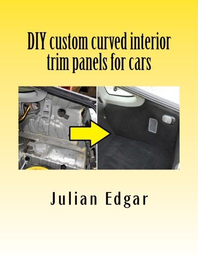Diy Custom Curved Interior Trim Panels For Cars How To Quickly And Easily Make Compound Curved