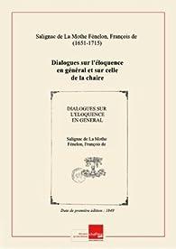 Dialogues sur l'éloquence en général et sur celle de la chaire en particulier, par Fénelon. Nouvelle édition, augmentée de notes, par M. l'abbé Drioux,... [édition 1849] par François de Salignac de La Mothe Fénelon