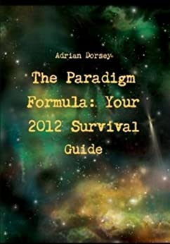 The Paradigm Formula: Your 2012 Survival Guide by [Dorsey, Adrian]