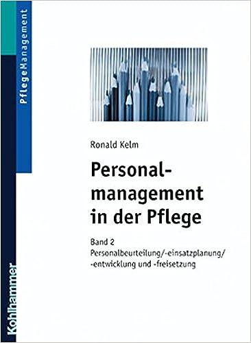 Personalmanagement in Der Pflege: Band 2: Personaleinsatzplanung ...