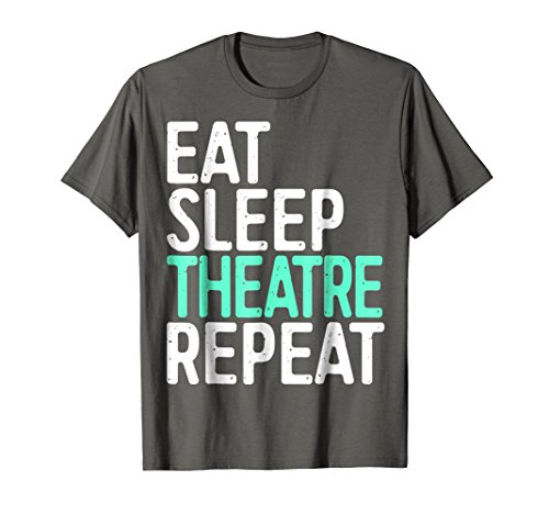 Eat Sleep Theatre Repeat T-Shirt Funny Actor Actress Gift